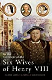 img - for In the Footsteps of the Six Wives of Henry VIII: The visitor s companion to the palaces, castles & houses associated with Henry VIII s iconic queens book / textbook / text book