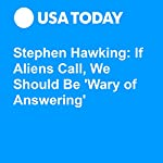 Stephen Hawking: If Aliens Call, We Should Be 'Wary of Answering' | Mary Bowerman