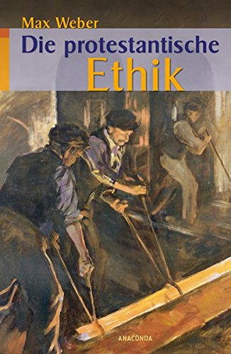 Die protestantische Ethik und der Geist des Kapitalismus, vollständige Ausgabe Gebundenes Buch – 27. Februar 2009 Max Weber vollständige Ausgabe Anaconda 3866473699