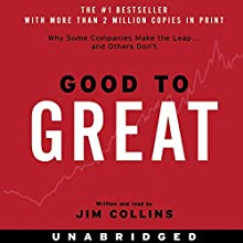 Good to Great : Why Some Companies Make the Leap...And Others Don't Audiobook by Jim Collins Narrated by Jim Collins