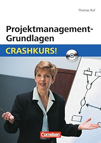 Projektmanagement-Grundlagen: Crashkurs!: Mit CD-ROM