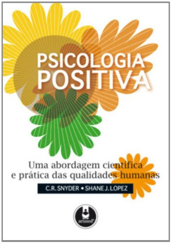 Psicologia Positiva. Uma Abordagem Cientifica e Prática das Qualidades Humanas
