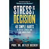 Stress is a Decision: 40 Simple Habits to Defeat Stress and Find Inner Peace (5 Minutes for a Better Life Book 1)