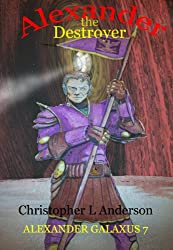 Alexander the Destroyer (Alexander Galaxus Book 7)