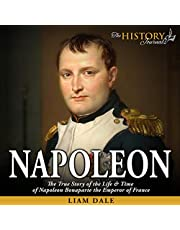 Napoleon: The True Story of the Life & Time of Napoleon Bonaparte the Emperor of France: Royalty Biography