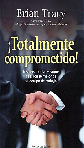 ¡Totalmente comprometido! (Spanish Edition) [Brian Tracy] (Tapa Blanda)