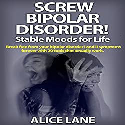 Screw Bipolar Disorder!
