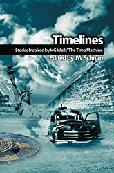 Timelines: Stories Inspired by H.G. Wells' The Time Machine (Wells Unleashed Book 2)