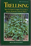 img - for Trellising: How to Grow Climbing Vegetables, Fruits, Flowers, Vines & Trees book / textbook / text book