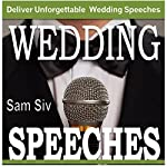 Wedding Speeches : A Practical Guide for Delivering an Unforgettable Wedding Speech: Tips and Examples for Father of The Bride Speeches, Mother of the Bride Speeches, Father of the Groom Speeches | Sam Siv