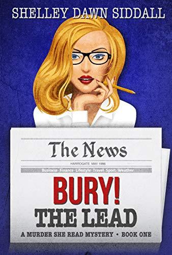 Bury! The Lead: A Murder She Read Mystery Book One by [Siddall, Shelley Dawn]