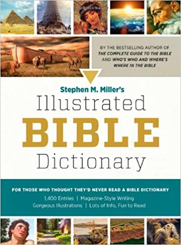 Stephen M Miller S Illustrated Bible Dictionary For Those Who Thought They D Never Read A Bible Dictionary Miller Stephen M 9781602606906 Amazon Com Books
