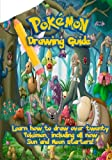 Pokemon Drawing Guide: Learn How to Draw over Twenty Pokemon, including all new Sun and |Moon Starters.