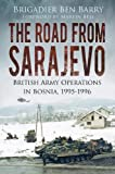 img - for The Road from Sarajevo: British Army Operations in Bosnia, 1995-1996 book / textbook / text book