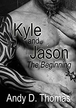 Kyle and Jason: The Beginning (English Edition) (Alpha Male Bad Boy Romance) (First Time Gay) by [Thomas, Andy D.]