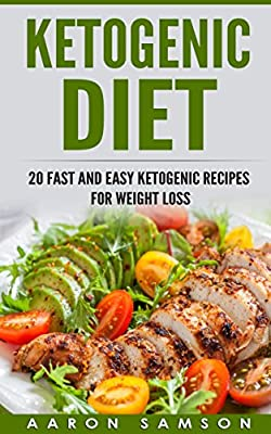 Ketogenic Diet: 20 Fast and Easy Ketogenic Recipes for Weight Loss (Weight Loss, Low Carb, Diets, Healthy eating)