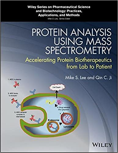 Protein Analysis Using Mass Spectrometry: Accelerating Protein Biotherapeutics from Lab to Patient (Wiley Series on Pharmaceutical Science and Biotechnology: Practices, Applications and Methods)