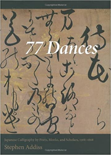 77 dances japanese calligraphy by poets monks and scholars 1568 1868