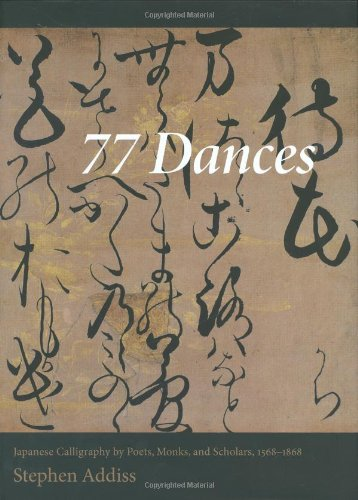 77 Dances: Japanese Calligraphy by Poets, Monks, and Scholars 1568-1868
