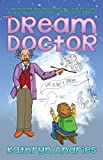 img - for The Dream Doctor: A Lighthearted Journey to Help the Children in Your Life Discover Dreams Have Something to Teach Us by Kathryn Andries (2015-01-01) book / textbook / text book