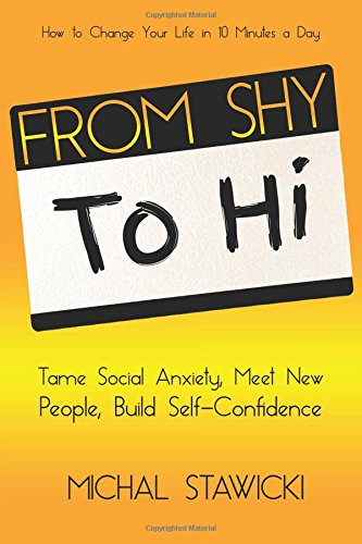 Read Online From Shy to Hi: Tame Social Anxiety, Meet New People and Build  Self-Confidence (How to Change Your Life in 10 Minutes a Day) (Volume 5) PDF
