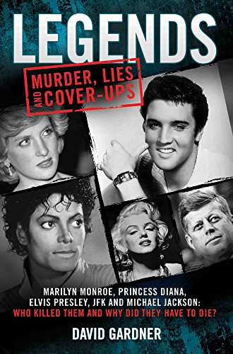 Legends: Manslaughter, Lies and Cover-Ups: Marilyn Monroe, Princess Diana, Elvis Presley, JFK and Michael Jackson: Who Killed Them and Why They Didn't Have to Die