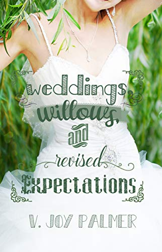 Weddings, Willows, and Revised Expectations by [Palmer, V. Joy]