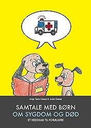 Samtale med børn om sygdom og død. Et redskab til forældre. (Danish Edition)