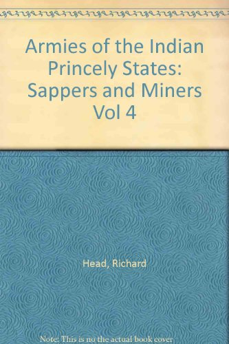 Armies of the Indian Princely States: Sappers and Miners v.4 (Vol 4)