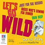Let's Go Wild Series: Just For The Record, Guess Who's Coming For Dinner & Skin Deep | Sorrel Wilby