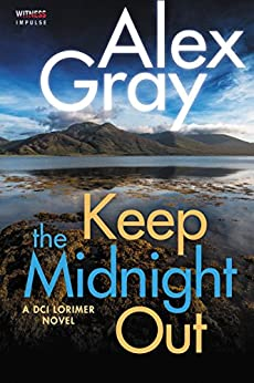 Keep The Midnight Out: A DCI Lorimer Novel (William Lorimer) by [Gray, Alex]