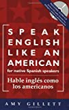 Speak English Like an American for Native Spanish Speakers, Amy Gillett, 0972530010