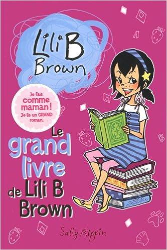 Grand Livre De Lili B Brown Le T 01 Amazon Ca Sally