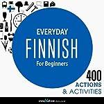 Everyday Finnish for Beginners - 400 Actions & Activities: Beginner Finnish #1 |  Innovative Language Learning LLC