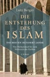 Die Entstehung des Islam: Die ersten hundert Jahre