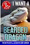 I Want A Bearded Dragon: Best Pets For Kids Book 2 (Volume 2)