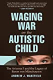Waging War on the Autistic Child, Andrew J. Wakefield, 1616086149