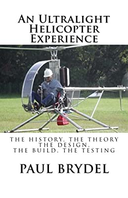 An Ultralight Helicopter Experience: The History, The Theory, The Design, The Build, The Testing