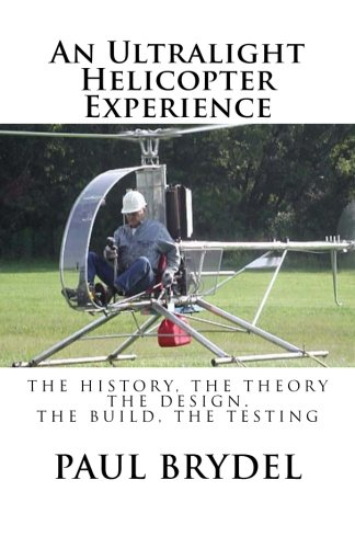 - An Ultralight Helicopter Experience: The History, The Theory, The Design, The Build, The Testing