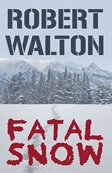 Fatal Snow by [Walton, Robert]