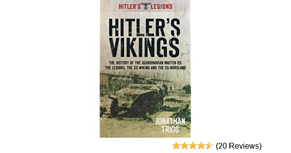 Amazon.com: Hitlers Vikings: The History of the Scandinavian Waffen-SS: The Legions, the SS Wiking and the SS Nordland (Hitlers Legions) eBook: Jonathan ...