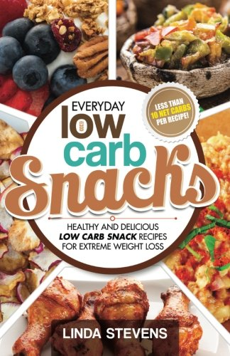 Low Carb Snacks: Healthy and Delicious Low Carb Snack Recipes For Extreme Weight Loss (Low Carb Living) (Volume 6)