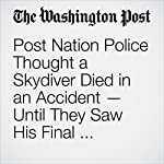 Police Thought a Skydiver Died in an Accident — Until They Saw His Final Message to His Wife | Cleve R. Wootson Jr.