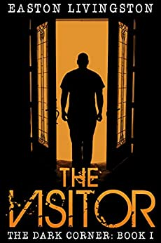 The Visitor: The Dark Corner - Book I (The Dark Corner Archives 1) by [Livingston, Easton]