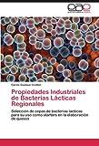 Propiedades Industriales de Bacterias Lácticas Regionales: Selección de cepas de bacterias lácticas para su uso como starters en la elaboración de quesos (Spanish Edition)