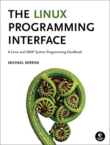 The Linux Programming Interface: A Linux and UNIX System Programming Handbook by Kerrisk (2010-10-28) by No Starch Press