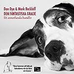 Den fantastiska Gracie: Ett annorlunda hundliv | Dan Dye,Mark Beckloff