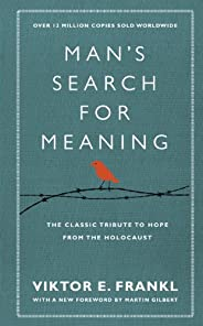 Man's Search For Meaning: The classic tribute to hope from the Holocaust (With New Mater