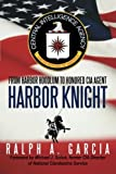 By Ralph A. Garcia Harbor Knight: From Harbor Hoodlum to Honored C.I.A. Agent [Paperback]