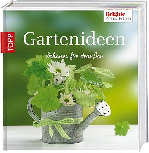 Brigitte Edition 5 - Gartenideen: Dekoratives für draußen